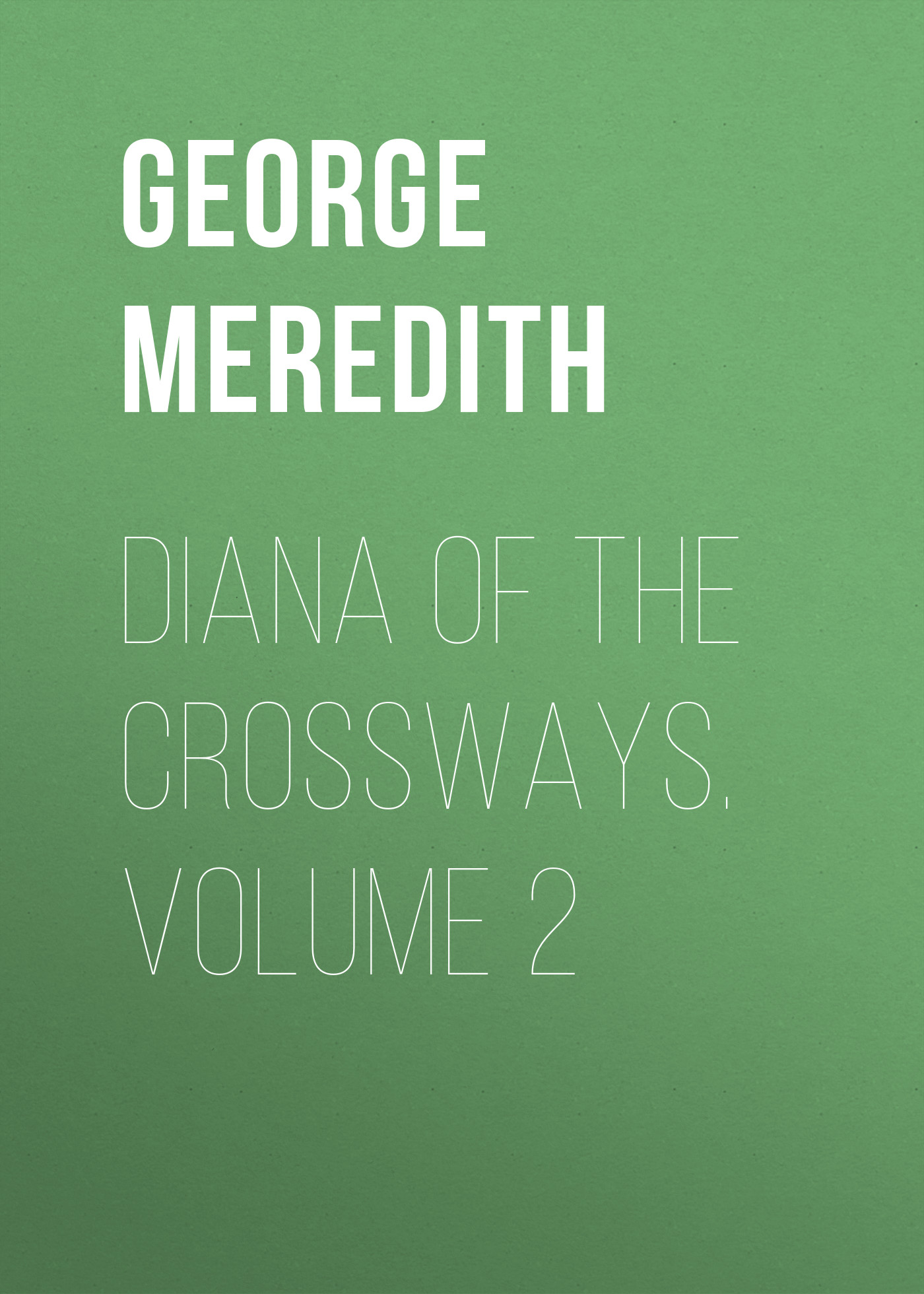 George Meredith Diana of the Crossways. Volume 2 george meredith lord ormont and his aminta volume 2