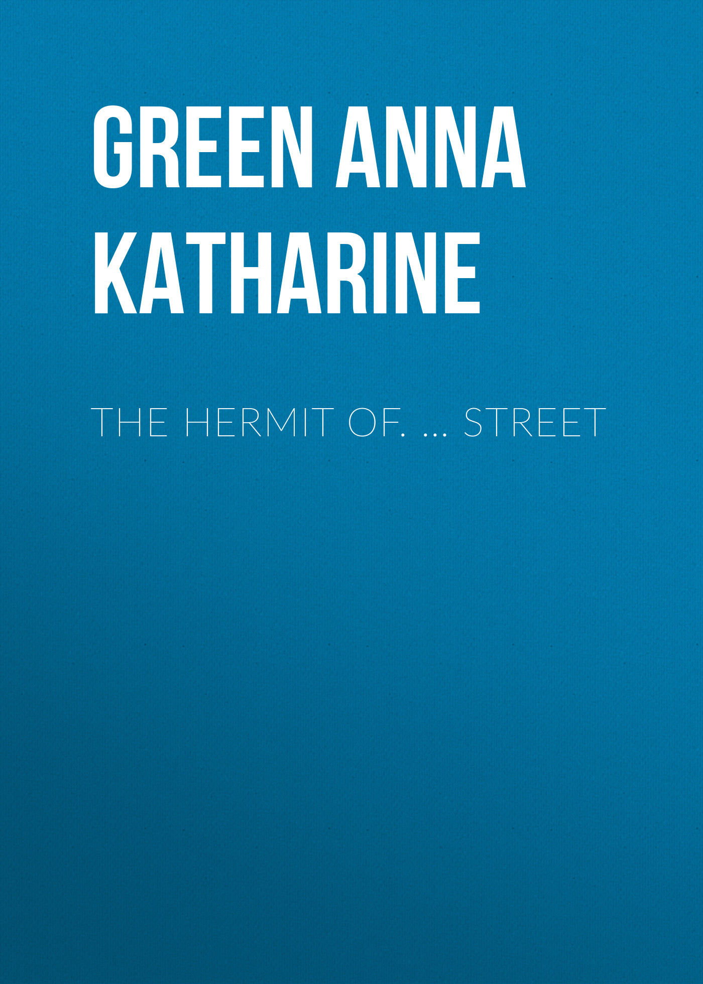 Green Anna Katharine The Hermit Of. … Street