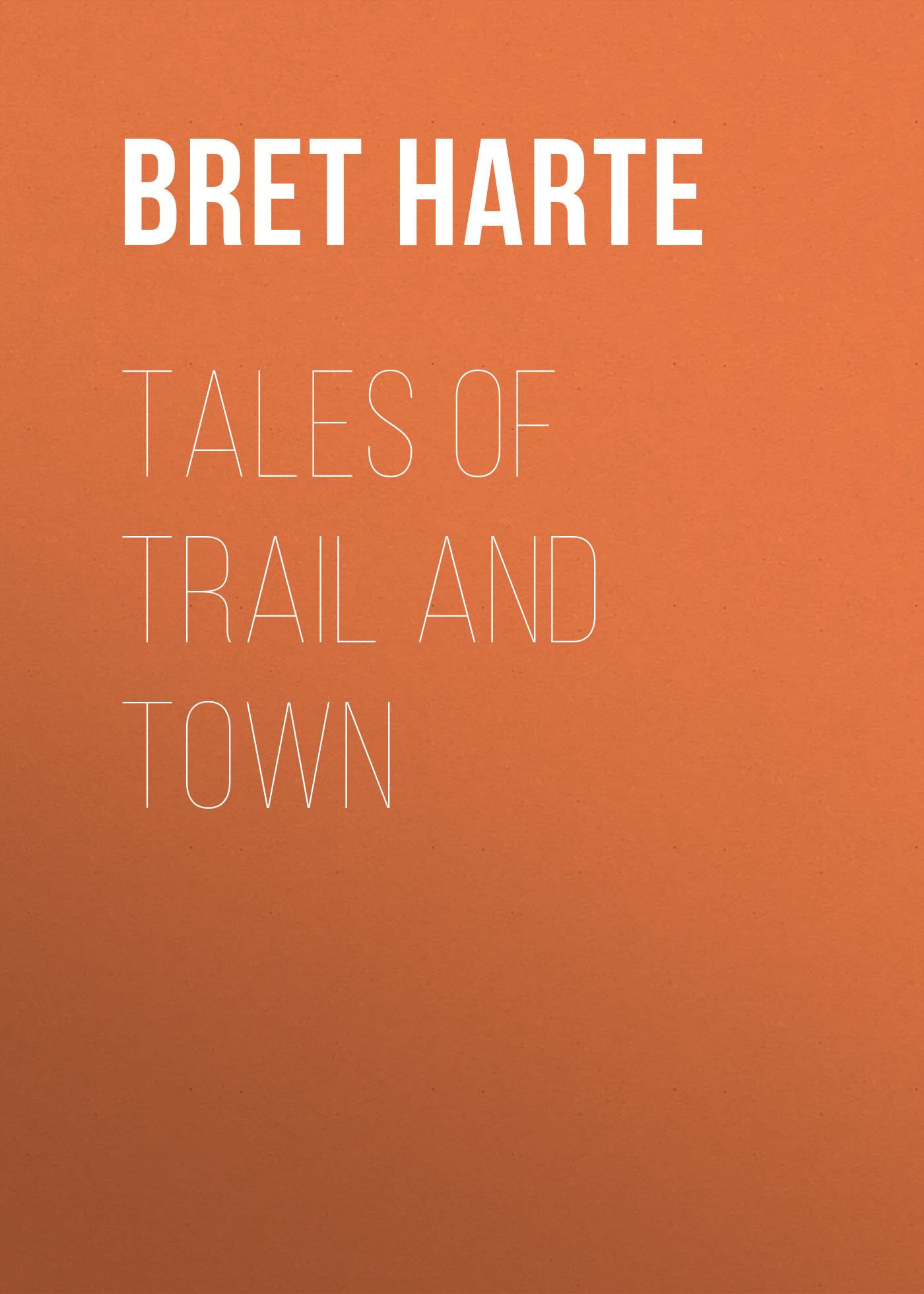 Bret Harte Tales of Trail and Town trail of blood