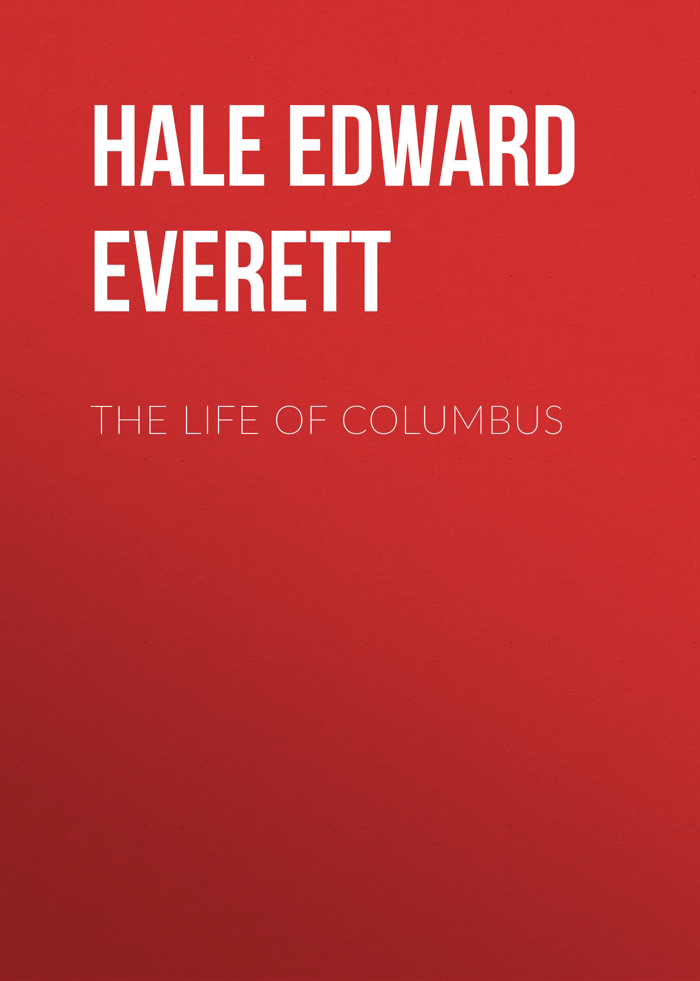 Hale Edward Everett The Life of Columbus rachael hale 101 cataclysms for the love of cats