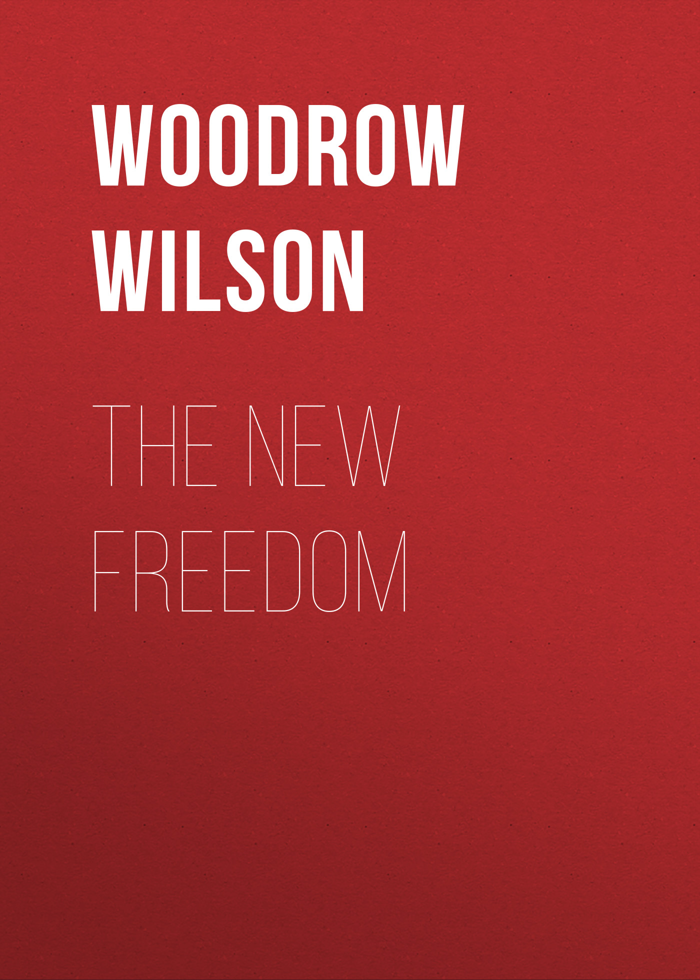 Woodrow Wilson The New Freedom woodrow wilson divison and reunion 1829 1889