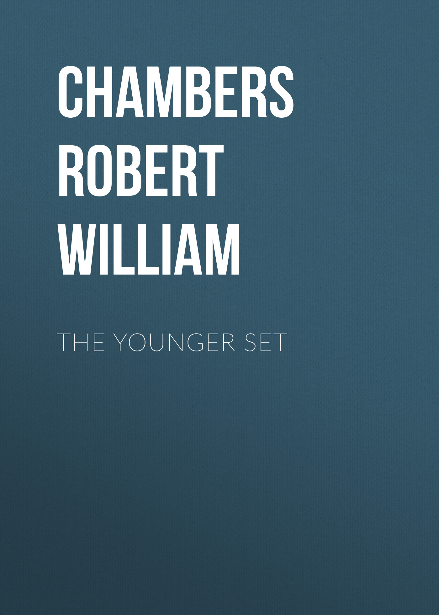 Chambers Robert William The Younger Set chambers robert william the mystery of choice