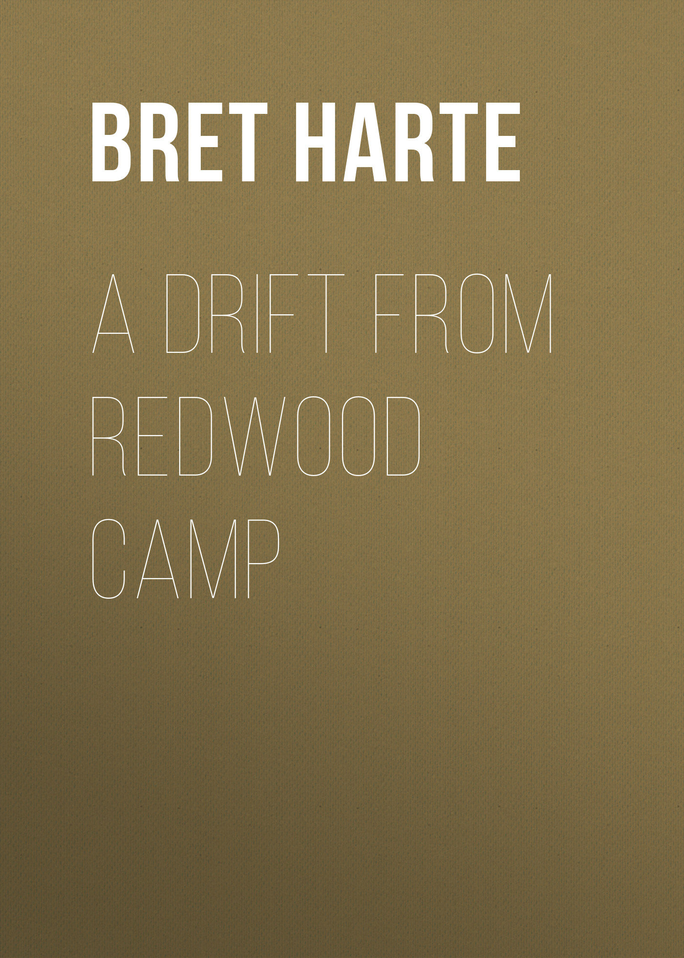 Bret Harte A Drift from Redwood Camp цена и фото