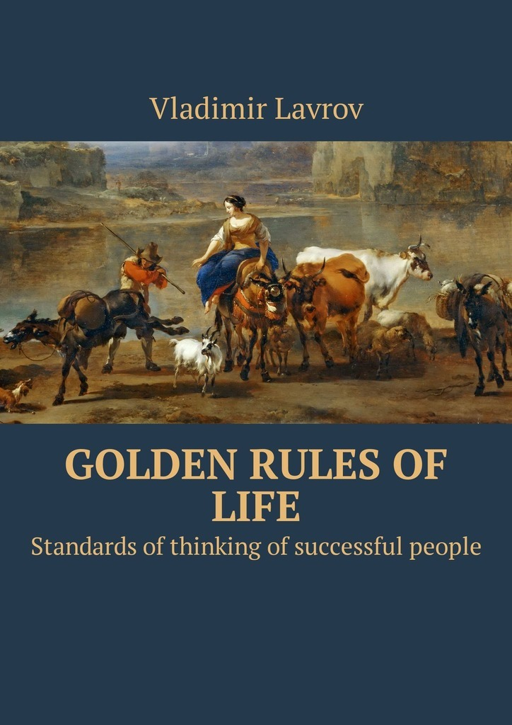 Vladimir S. Lavrov Golden rules of life. Standards of thinking of successful people david keane the art of deliberate success the 10 behaviours of successful people