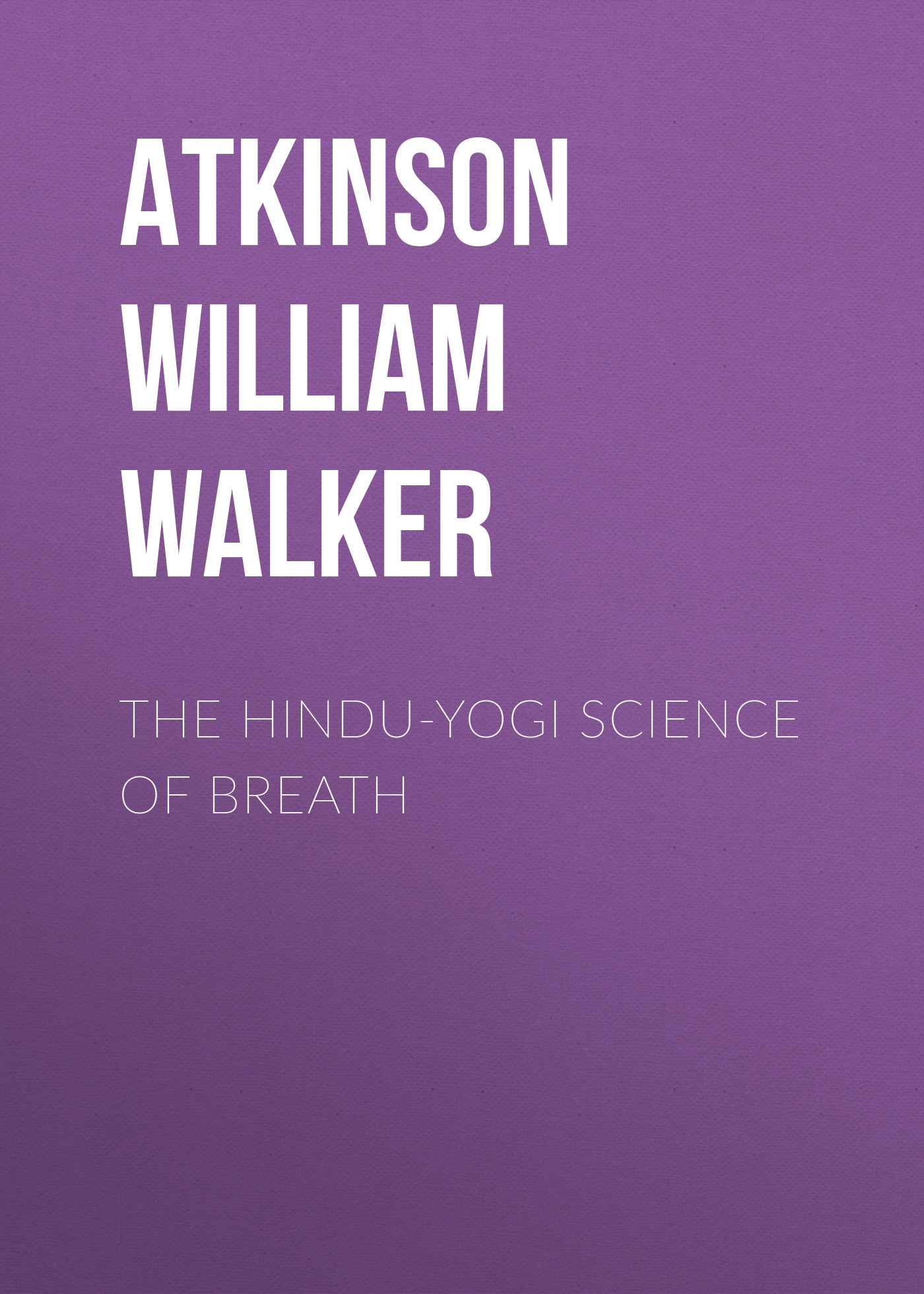 Atkinson William Walker The Hindu-Yogi Science Of Breath все цены