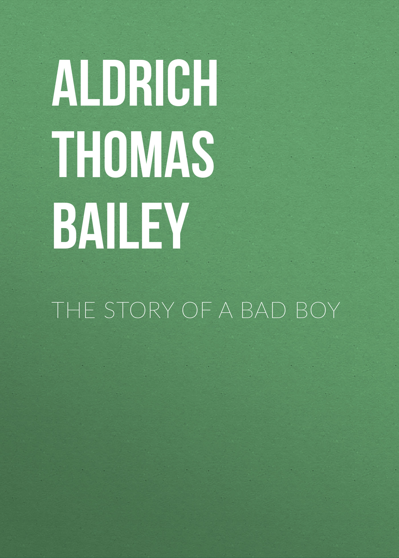 Aldrich Thomas Bailey The Story of a Bad Boy derek bailey and the story of free improvisation