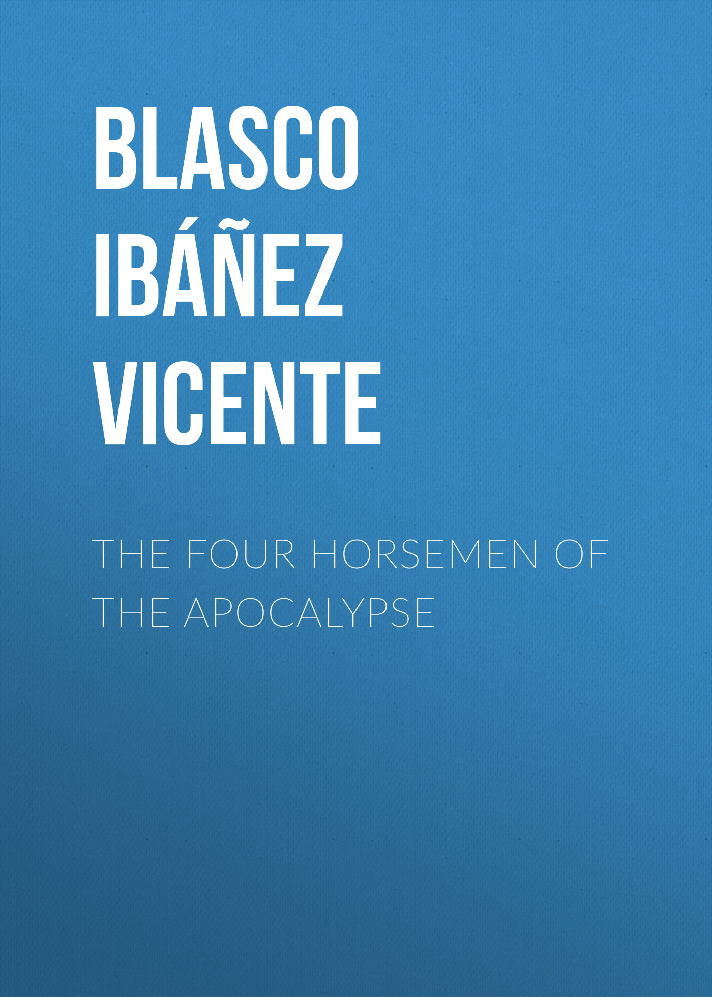 Blasco Ibáñez Vicente The Four Horsemen of the Apocalypse the apocalypse john of patmos