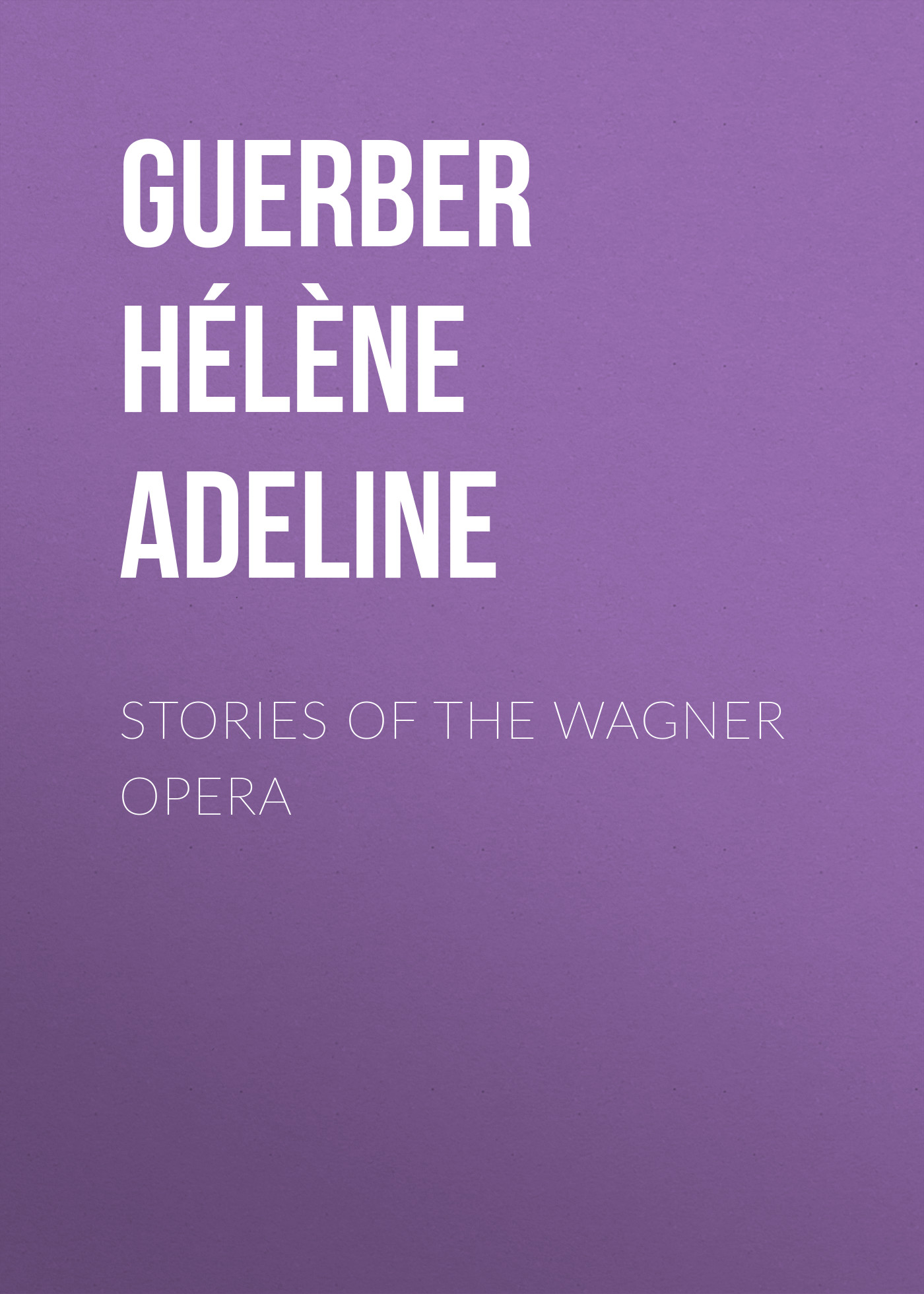Guerber Hélène Adeline Stories of the Wagner Opera mabel wagnalls stars of the opera