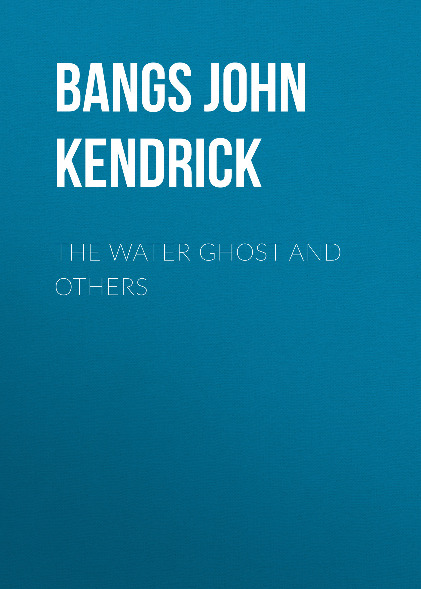 Bangs John Kendrick The Water Ghost and Others недорого