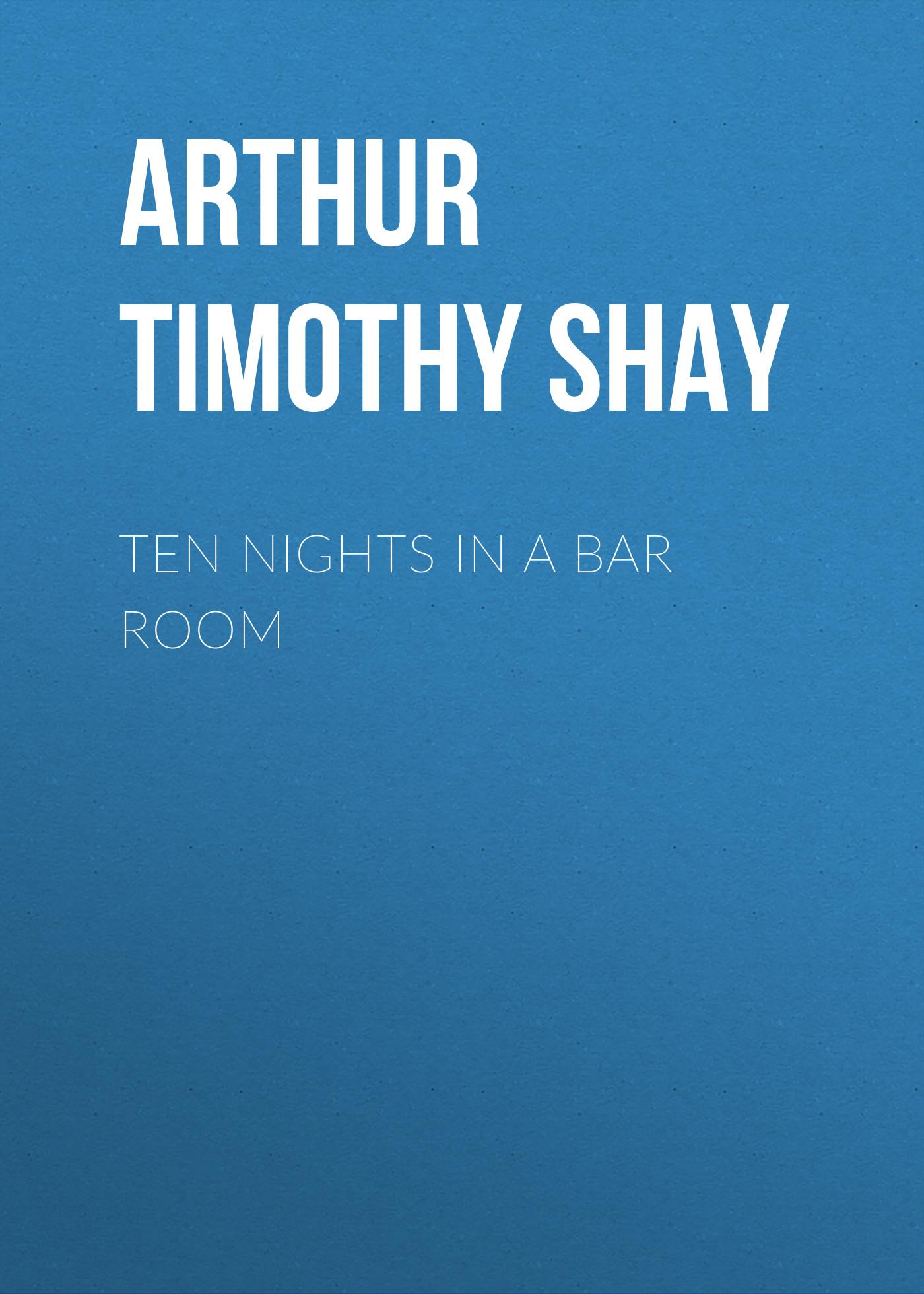 Arthur Timothy Shay Ten Nights in a Bar Room vitaly mushkin erotic stories top ten