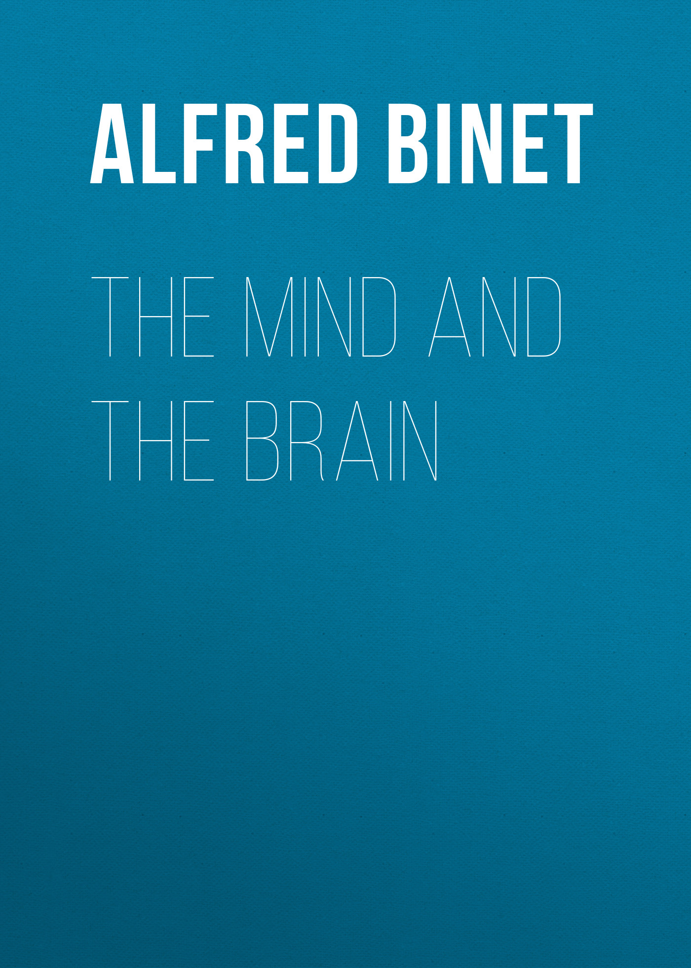 Alfred Binet The Mind and the Brain richard peterson l inside the investor s brain the power of mind over money isbn 9780470165904