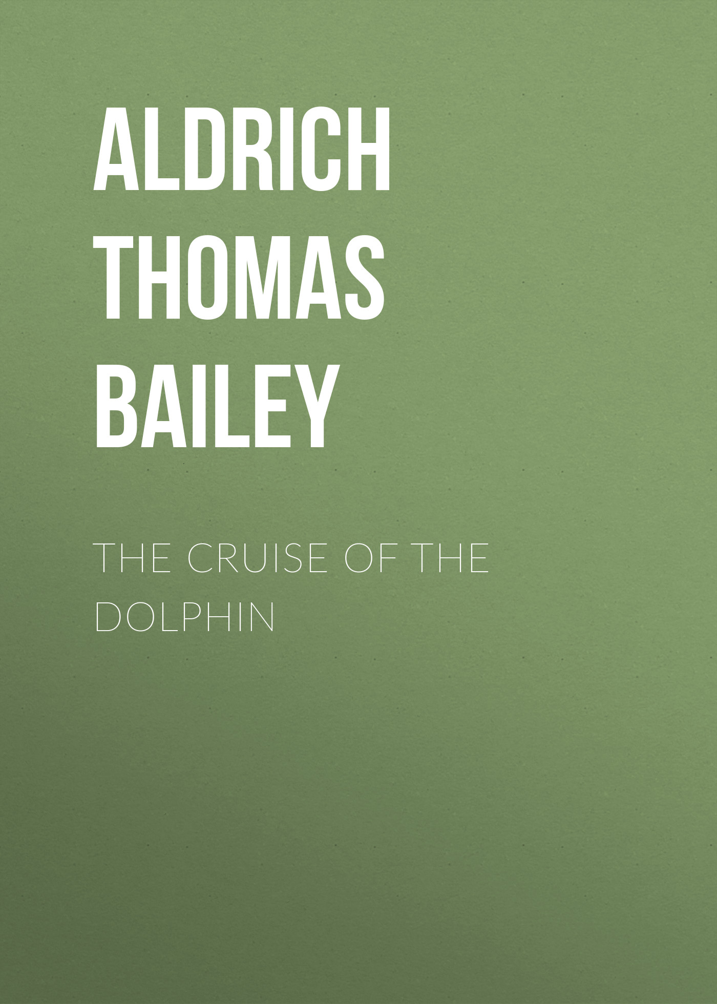 Aldrich Thomas Bailey The Cruise of the Dolphin the dolphin way