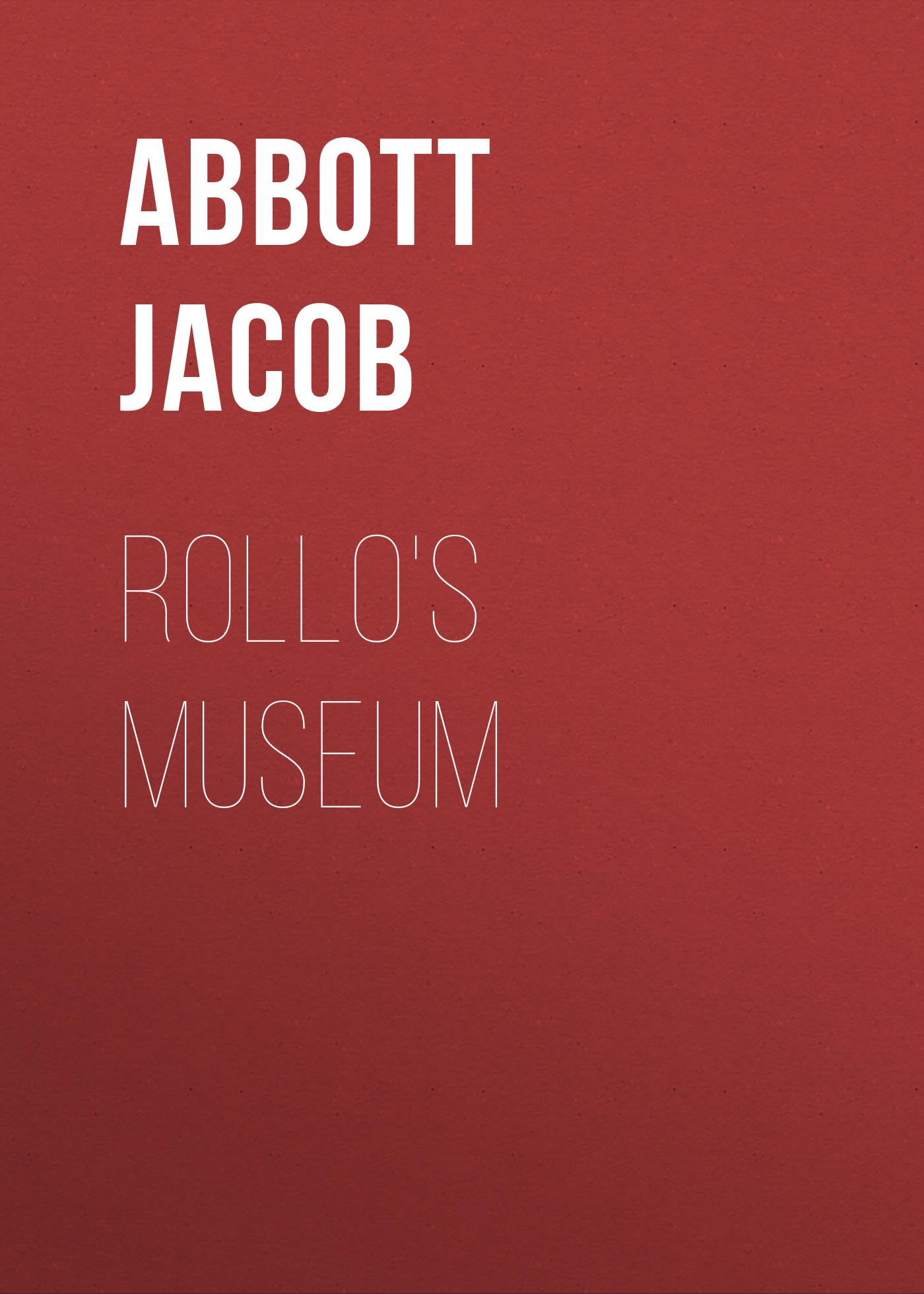 Abbott Jacob Rollo's Museum
