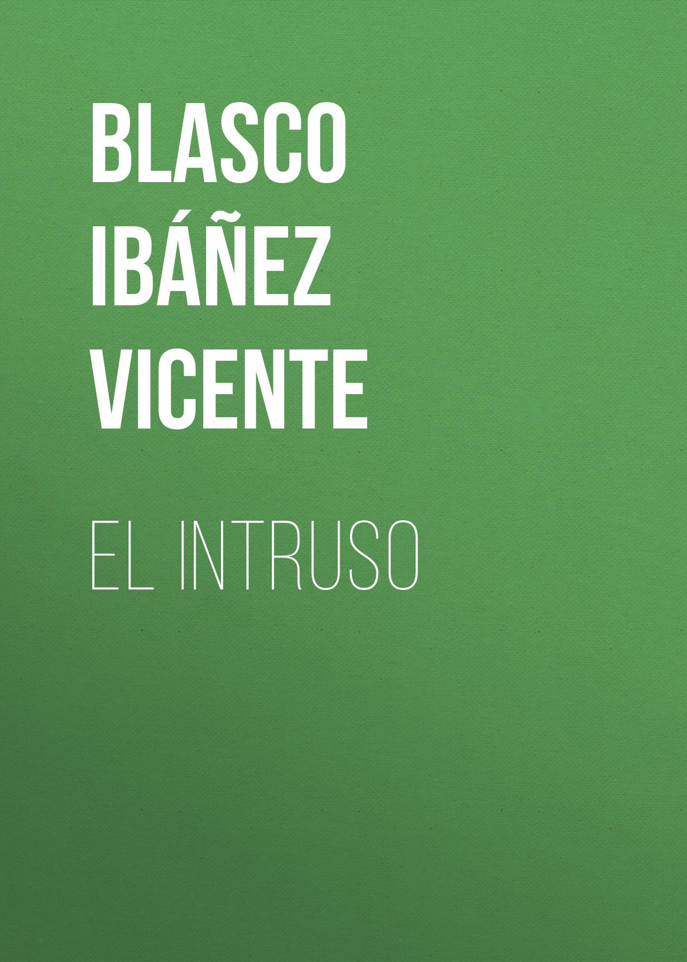 Blasco Ibáñez Vicente El intruso blasco ibáñez vicente mare nostrum