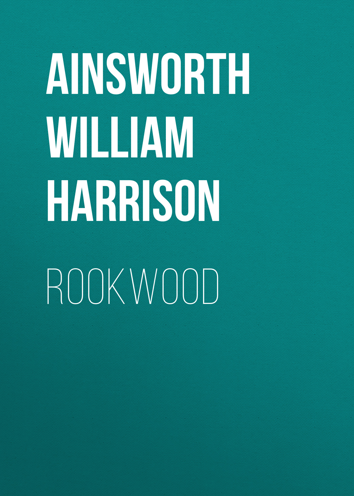 Ainsworth William Harrison Rookwood ainsworth william harrison windsor castle