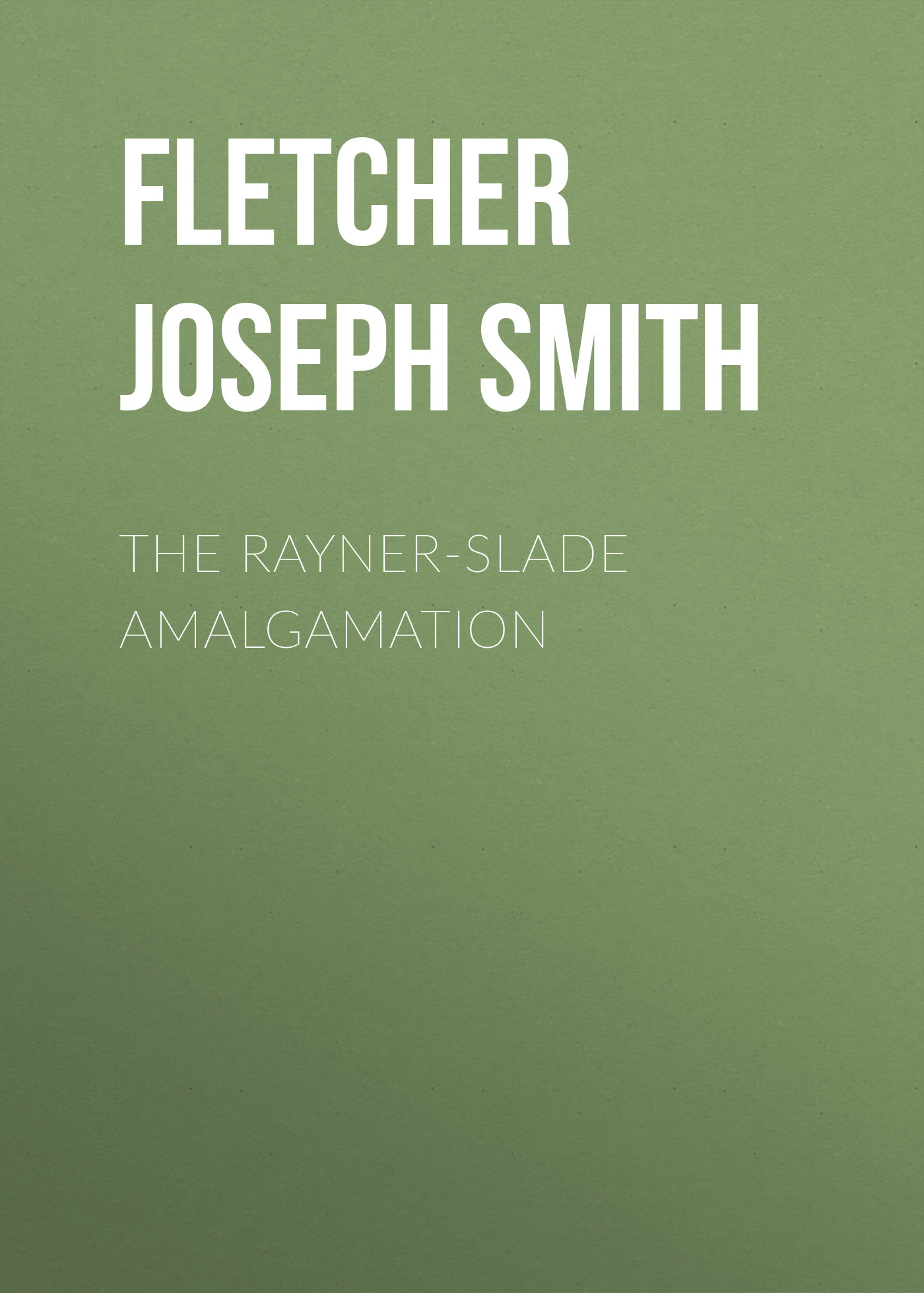 Fletcher Joseph Smith The Rayner-Slade Amalgamation fletcher horace the new glutton or epicure
