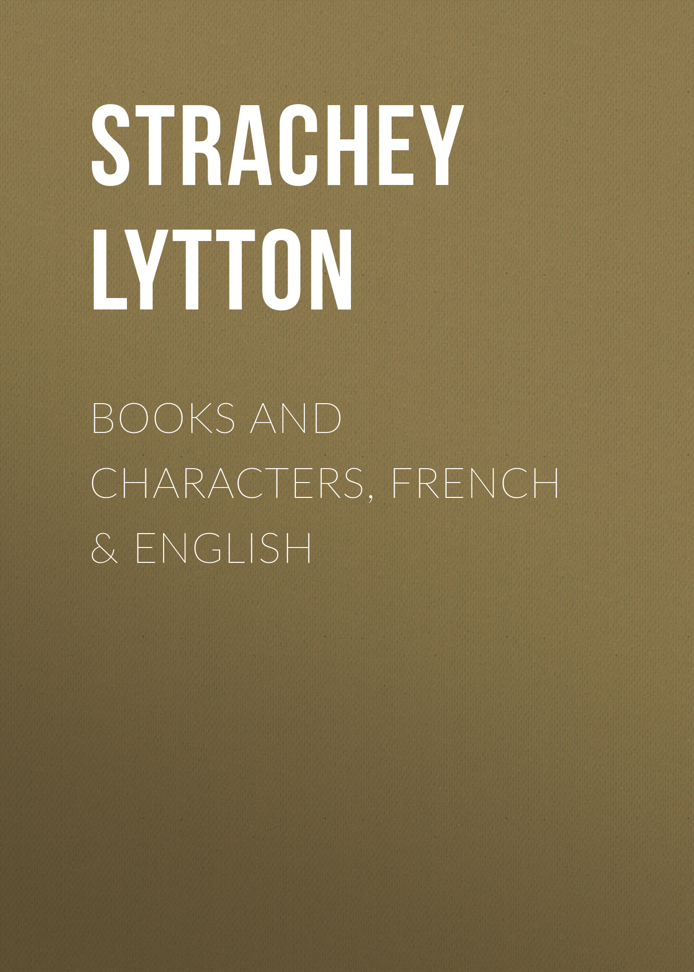 Strachey Lytton Books and Characters, French & English strachey lytton books and characters french