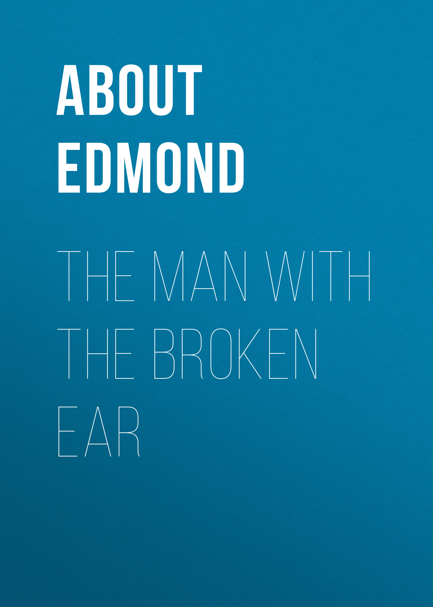 About Edmond The Man With The Broken Ear