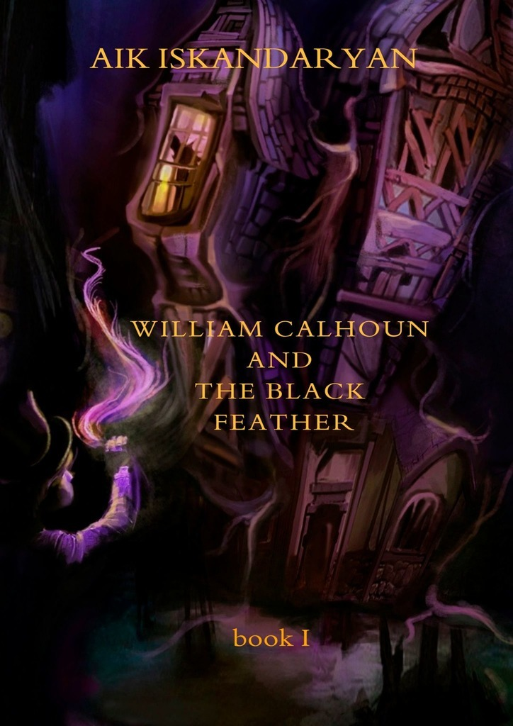 Aik Iskandaryan William Calhoun and the Black Feather. Book I cedric and the magic ice castle