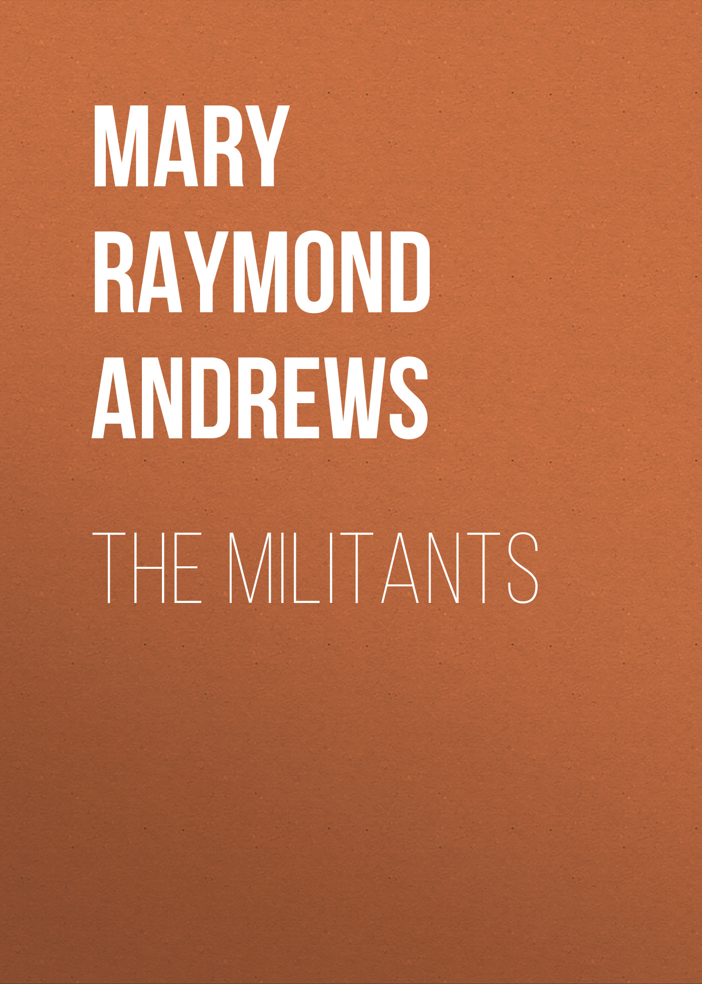 Mary Raymond Shipman Andrews The Militants andrews k the immortal iron fists