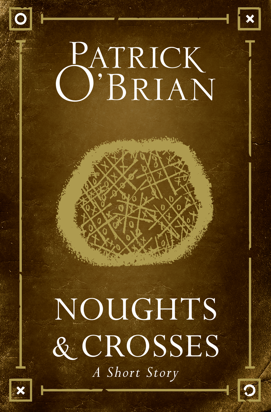 Patrick O'Brian Noughts and Crosses: A Short Story patrick o'brian picasso a biography