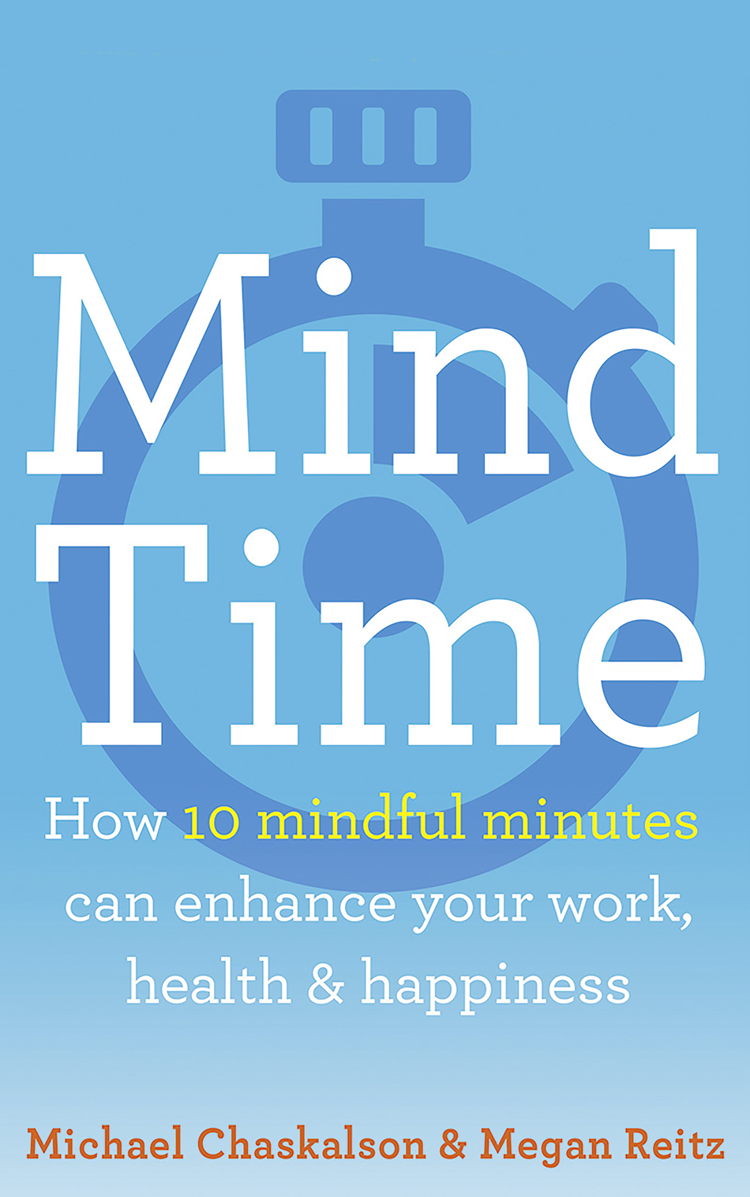 Michael Chaskalson Mind Time: How ten mindful minutes can enhance your work, health and happiness недорого
