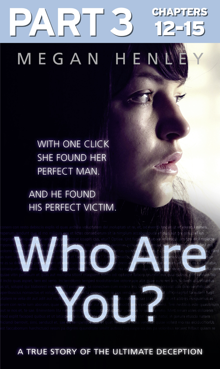 Megan Henley Who Are You?: Part 3 of 3: With one click she found her perfect man. And he found his perfect victim. A true story of the ultimate deception. marie ferrarella found his perfect wife