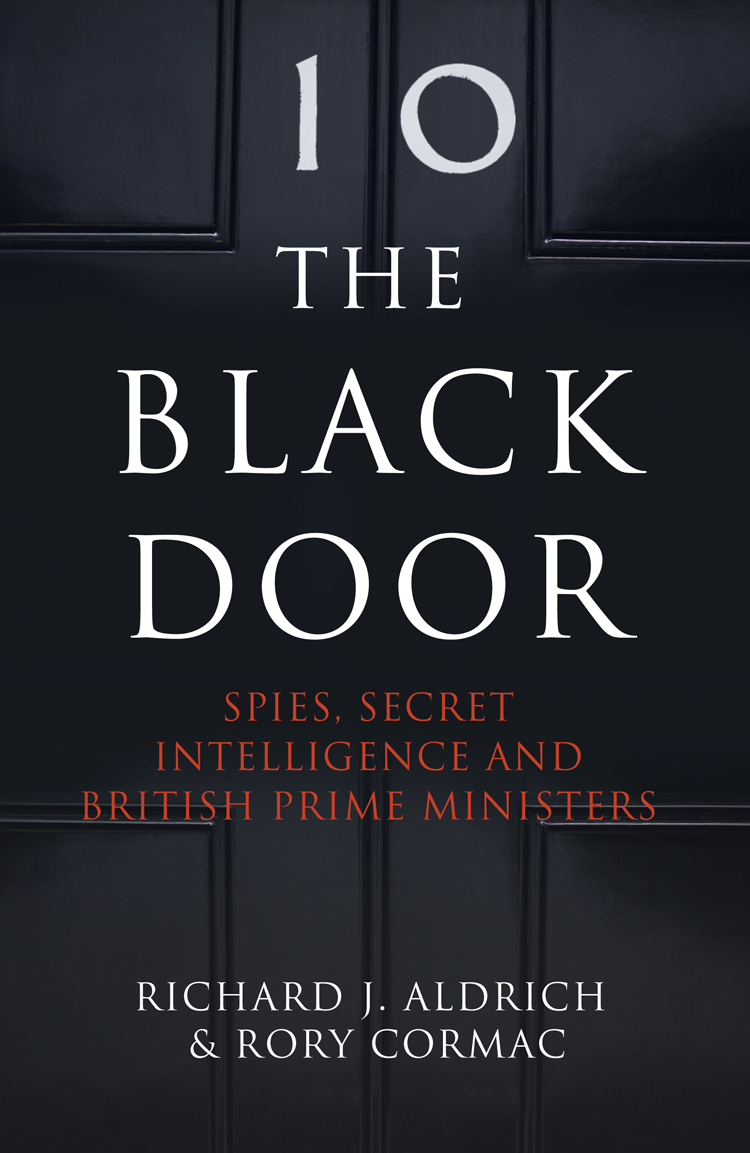 Richard Aldrich The Black Door: Spies, Secret Intelligence and British Prime Ministers