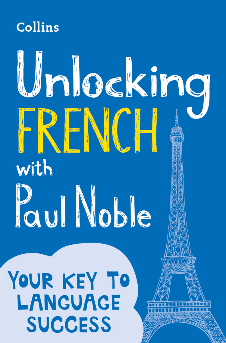 Paul Noble Unlocking French with Paul Noble: Your key to language success with the bestselling language coach