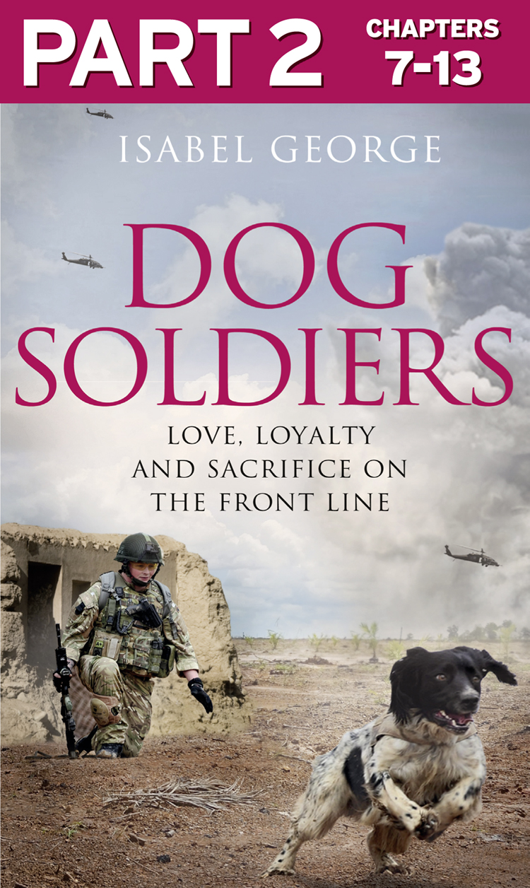 Isabel George Dog Soldiers: Part 2 of 3: Love, loyalty and sacrifice on the front line the sacrifice