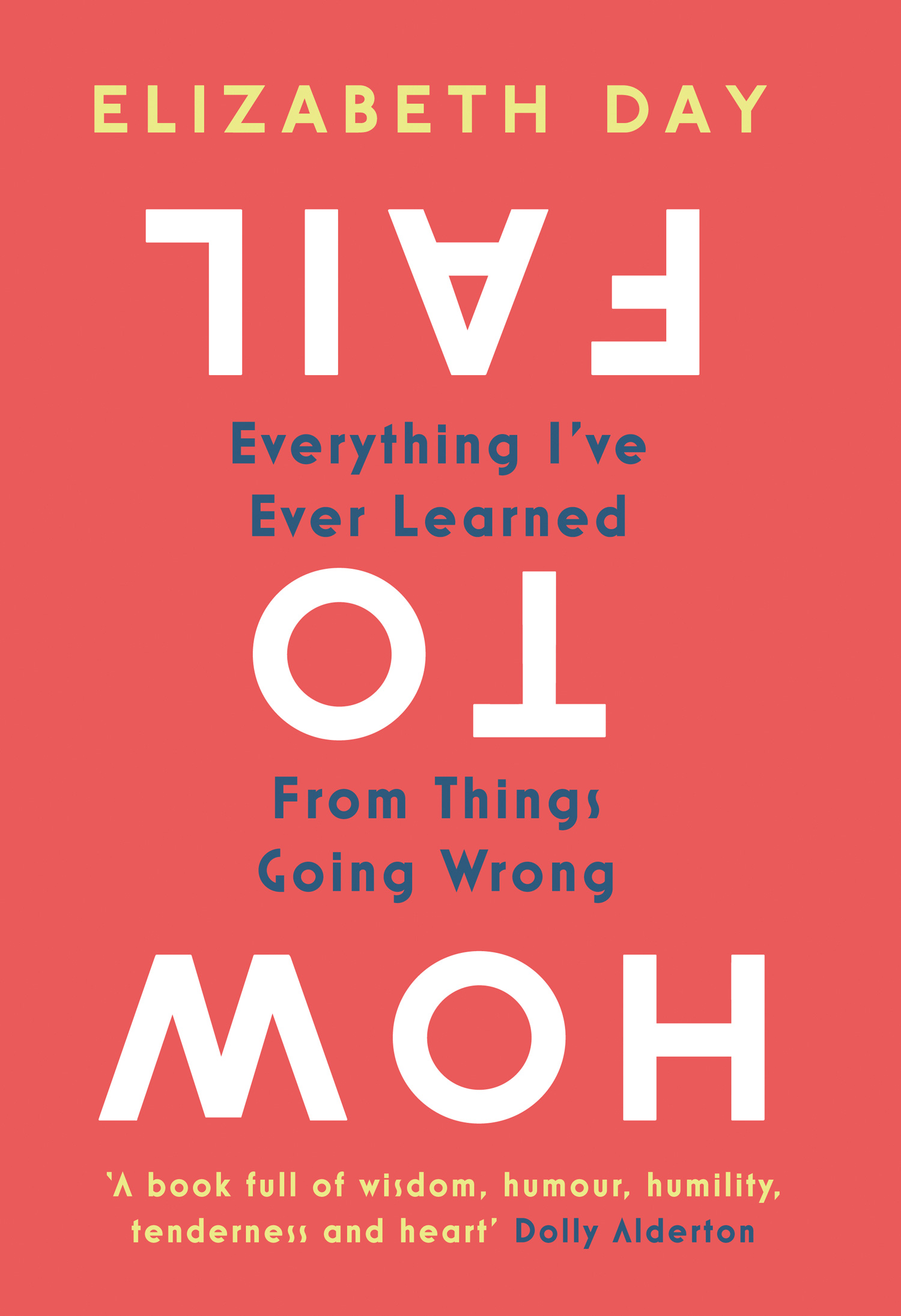 Elizabeth Day How to Fail: Everything I've Ever Learned From Things Going Wrong ralph ward d saving the corporate board why boards fail and how to fix them