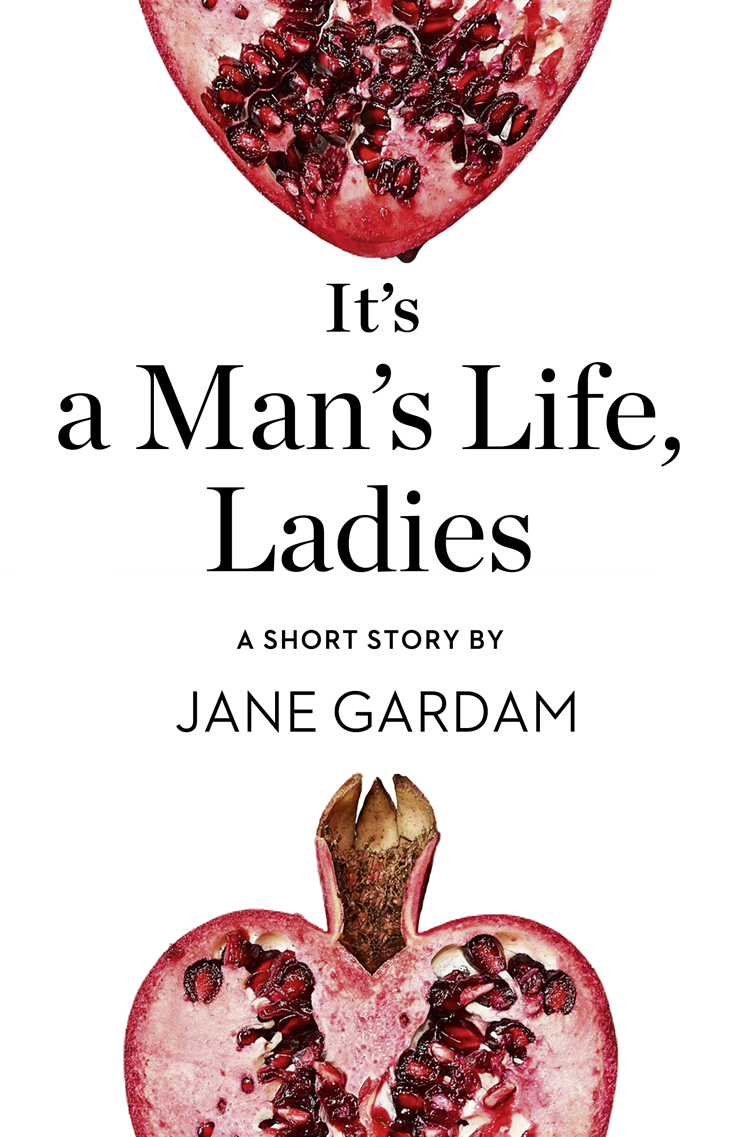 Jane Gardam It's a Man's Life, Ladies: A Short Story from the collection, Reader, I Married Him рюкзак jane s story jane s story mp002xw0rfjt