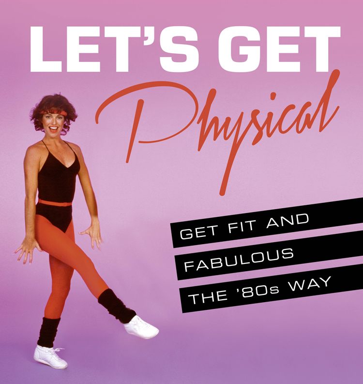 Ashley Davies Let's Get Physical: Get fit and fabulous the '80s way fierce style how to be your most fabulous self