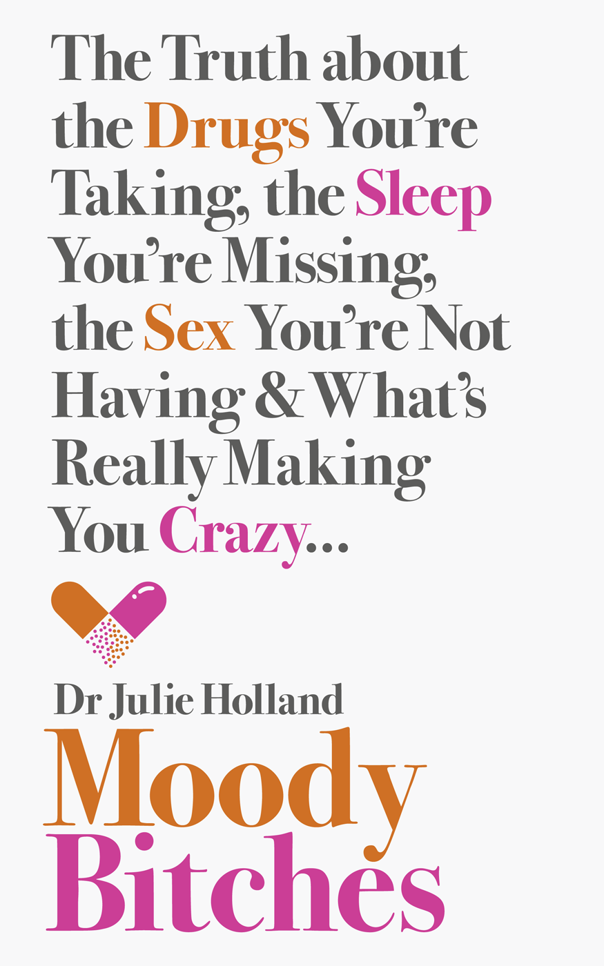 Julie Holland Moody Bitches The Truth about the Drugs You're Taking the Sleep You're Missing the Sex You're Not Having and What's Really Making You Crazy