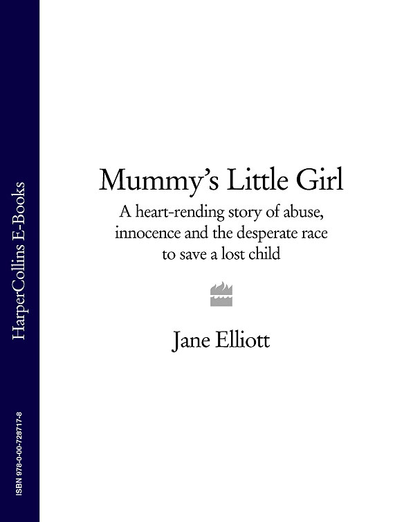 Jane Elliott Mummy's Little Girl: A heart-rending story of abuse, innocence and the desperate race to save a lost child physical abuse of the girl child