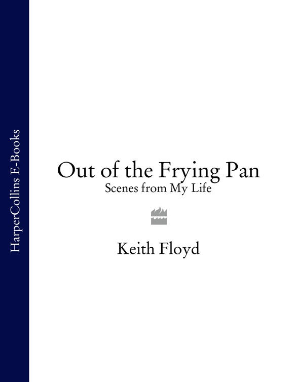 Keith Floyd Out of the Frying Pan: Scenes from My Life philip hensher scenes from early life