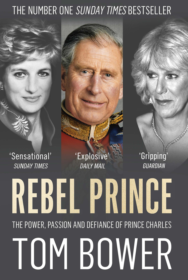 Tom Bower Rebel Prince: The Power, Passion and Defiance of Prince Charles – the explosive biography, as seen in the Daily Mail putnam eleanor prince vance the story of a prince with a court in his box