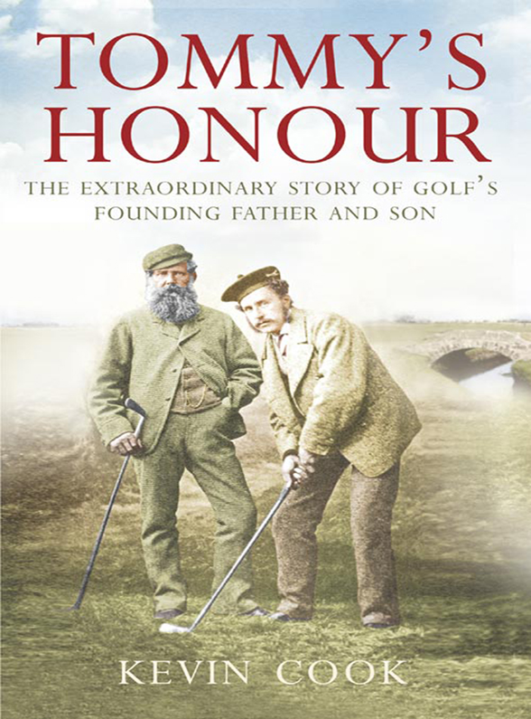 Kevin Cook Tommy's Honour: The Extraordinary Story of Golf's Founding Father and Son marti l berger the father wears son glasses the rhyme and reason for everything