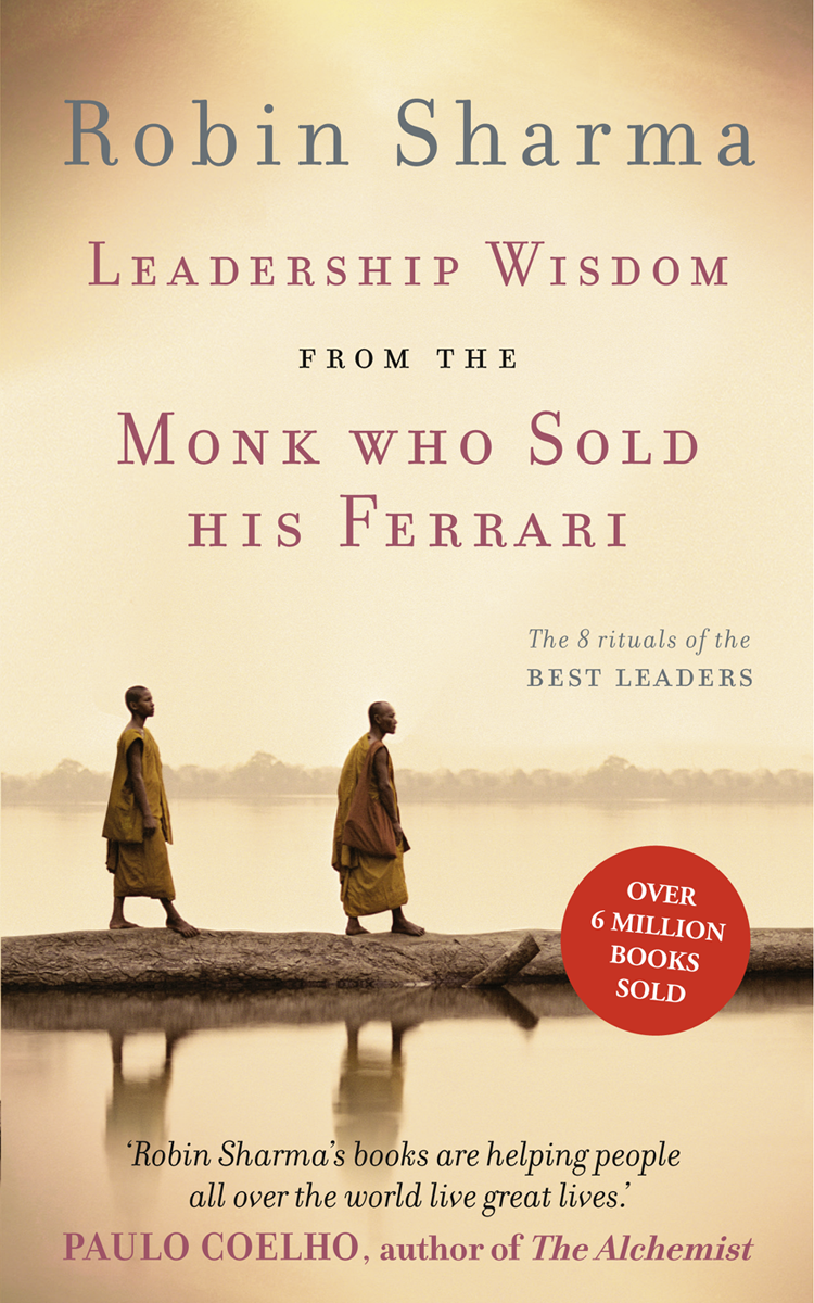 Робин Шарма Leadership Wisdom from the Monk Who Sold His Ferrari: The 8 Rituals of the Best Leaders mr monk and the new lieutenan