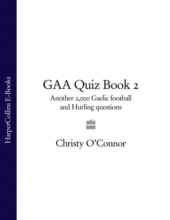 цена на Christy O'Connor GAA Quiz Book 2: Another 2,000 Gaelic Football and Hurling Questions