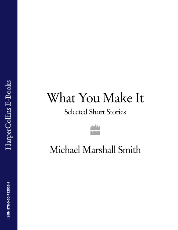 Michael Marshall Smith What You Make It: Selected Short Stories michael marshall smith one of us