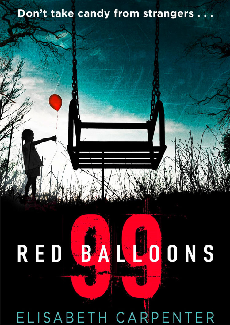 Elisabeth Carpenter 99 Red Balloons: A chillingly clever psychological thriller with a stomach-flipping twist