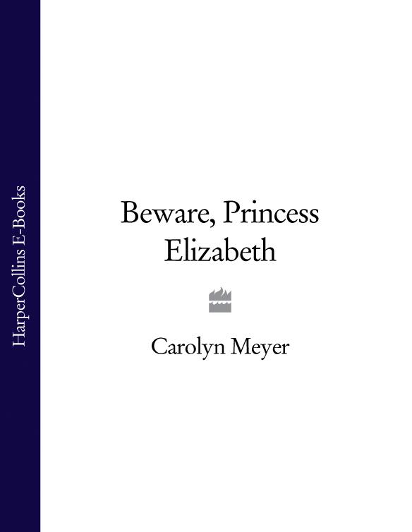 цена Carolyn Meyer Beware, Princess Elizabeth