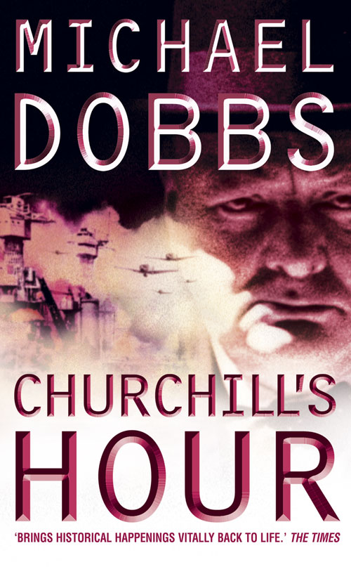 Michael Dobbs Churchill's Hour winston churchill s war leadership