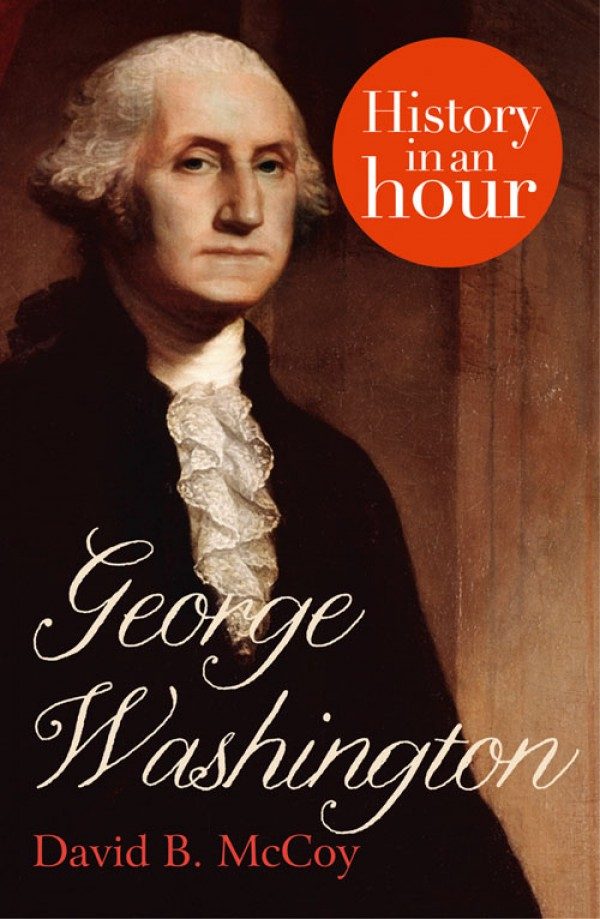 David McCoy B. George Washington: History in an Hour запонки david cross 9 b 1052 20