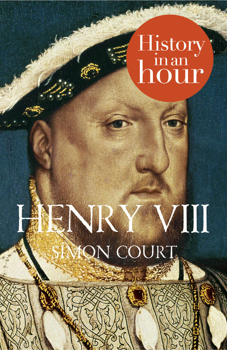 Simon Court Henry VIII: History in an Hour