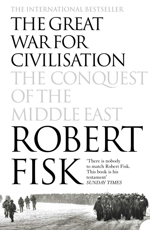 Robert Fisk The Great War for Civilisation: The Conquest of the Middle East robert eberwein the hollywood war film