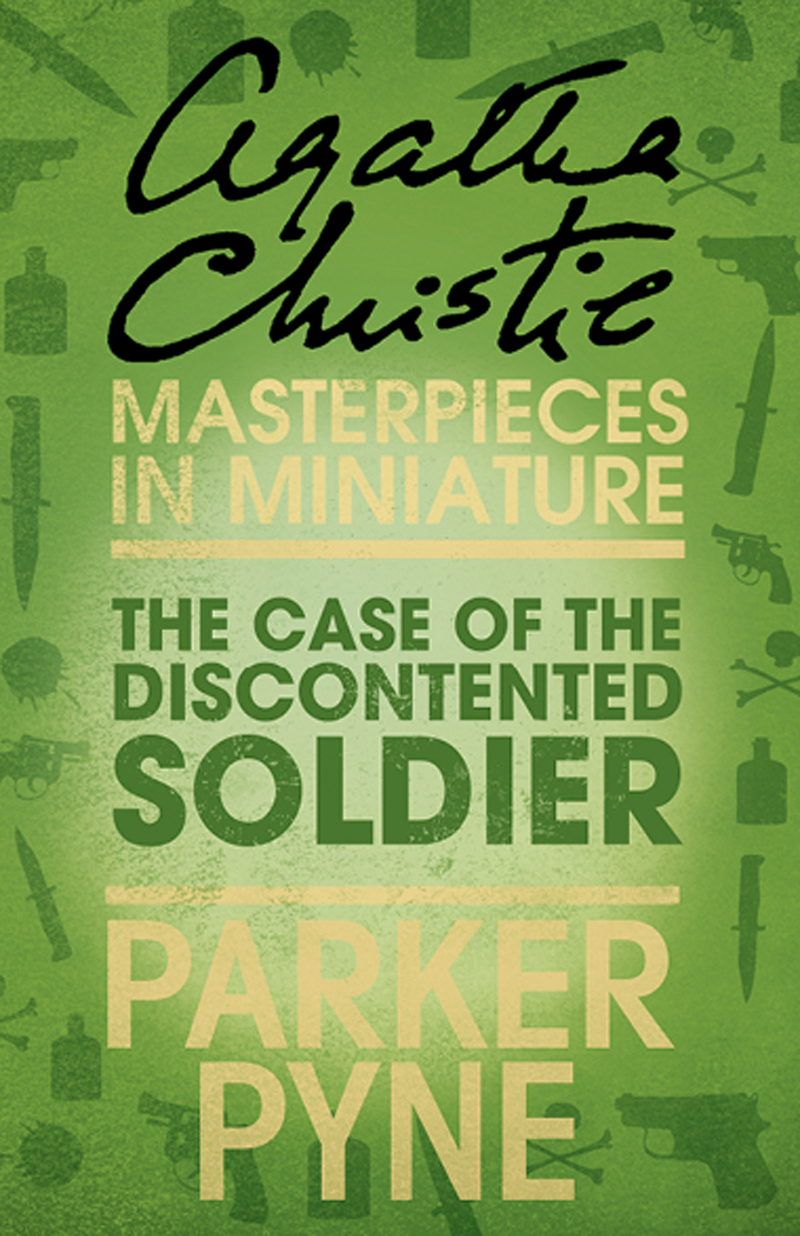 Agatha Christie The Case of the Discontented Soldier: An Agatha Christie Short Story пальто alix story alix story mp002xw13vur