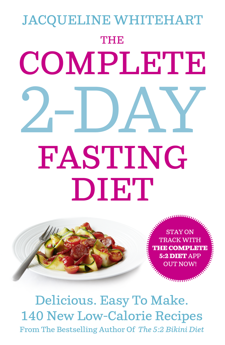 Jacqueline Whitehart The Complete 2-Day Fasting Diet: Delicious; Easy To Make; 140 New Low-Calorie Recipes From The Bestselling Author Of The 5:2 Bikini Diet the reverse diet