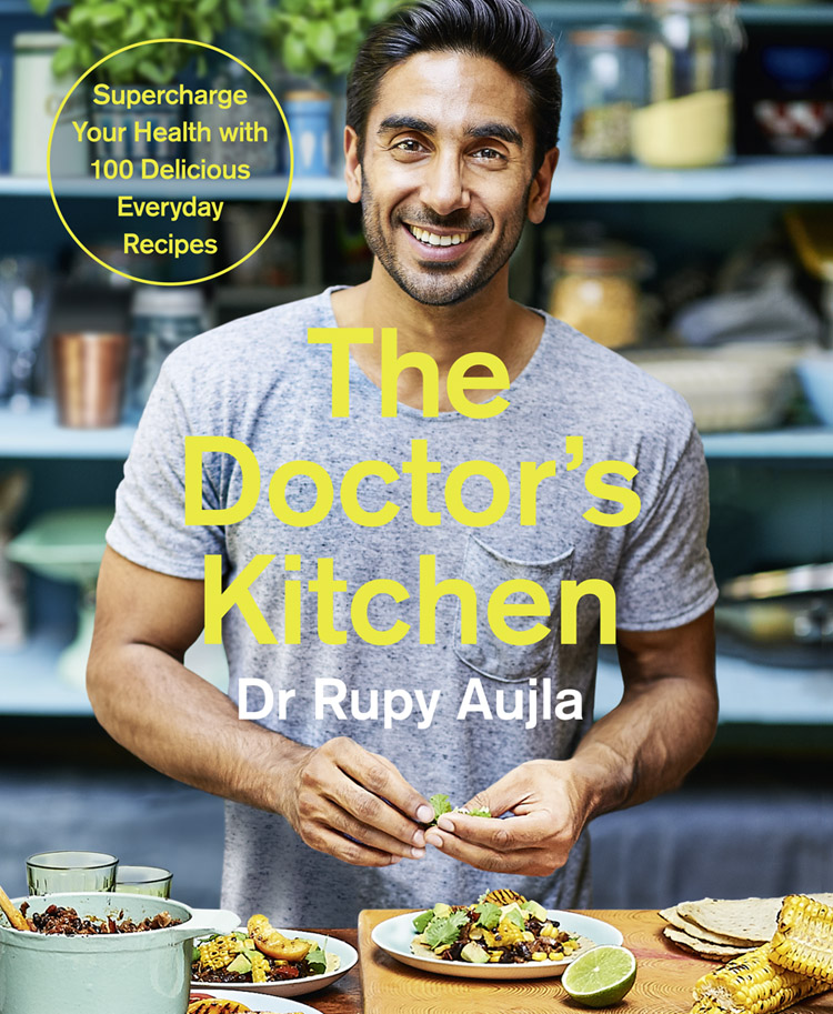 Dr . Rupy Aujla The Doctor's Kitchen: Supercharge your health with 100 delicious everyday recipes mindful chef the no 1 healthy eating book of 2017